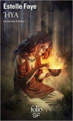 La voie des oracles 1 : Thya - Estelle Faye